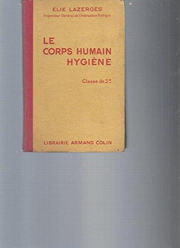 Le Corps Humain: Hygiène. Notions de Puériculture. Classe de 3ème. Programmes du 11 avril 1938.