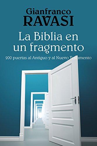 LA BIBLIA EN UN FRAGMENTO. 200 puertas al Antiguo y al Nuevo Testamento (El Pozo de Siquem nº 335)