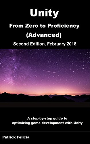 Unity From Zero to Proficiency (Advanced): Create multiplayer games and procedural levels, and boost game performances: a step-by-step guide [Second Edition, February 2018] (English Edition) por Patrick Felicia