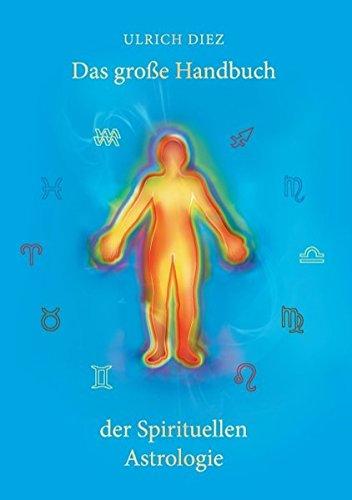 Das große Handbuch der Spirituellen Astrologie: Der Mensch als leuchtendes Wesen