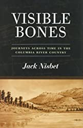 Visible Bones: Journeys Across Time in the Columbia River Country by Jack Nisbet (2003-09-06)