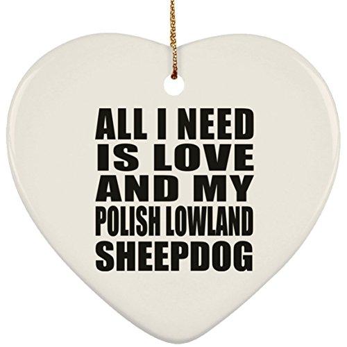 Designsify All I Need is Love and My Polish Lowland Sheepdog - Heart Ornament Herz Weihnachtsbaumschmuck aus Keramik Weihnachten - Geschenk zum Geburtstag Jahrestag Muttertag Vatertag Ostern - Polish Pottery Christmas Ornament