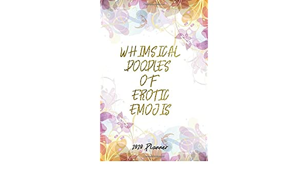 2020 Planner Christmas Gift Idea Whimsical Doodles Of Erotic Emojis Humor Quote Happy Academic Daily Weekly Monthly Hourly Calendar Organizer List One Day Per Page 6x9