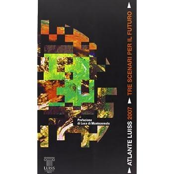 Atlante Luiss 2007. Tre Scenari Per Il Futuro