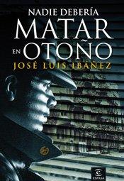 Nadie debería matar en otoño par  José Luis Ibáñez