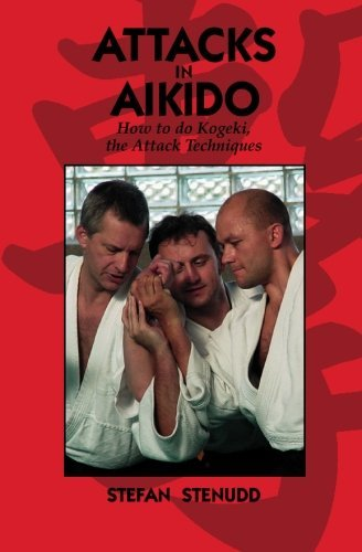 Attacks in Aikido: How to do Kogeki, the Attack Techniques by Stefan Stenudd (19-Aug-2008) Paperback
