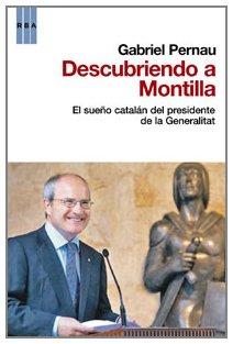 Descubriendo a montilla: El sueño catalán del presidente de la Generalitat (OTROS NO FICCIÓN)