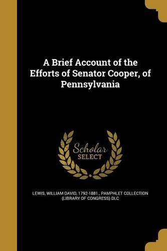 a-brief-account-of-the-efforts-of-senator-cooper-of-pennsylvania