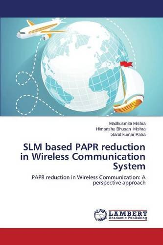 Papr-system (SLM based PAPR reduction in Wireless Communication System: PAPR reduction in Wireless Communication: A perspective approach)