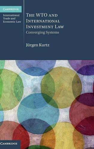 The WTO and International Investment Law: Converging Systems (Cambridge International Trade and Economic Law)