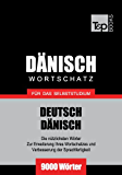Deutsch-Dänischer Wortschatz für das Selbststudium - 9000 Wörter
