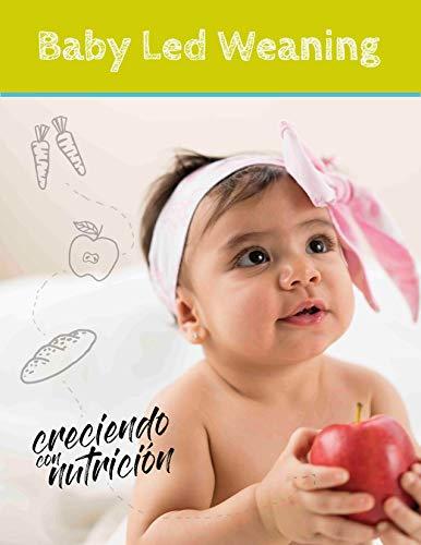 Baby Led Weaning: Alimentación complementaria guiada por el propio bebé sin necesidad de papillas por Andrea Massis Zaid
