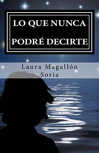 Descargar Libro Lo que nunca podre decirte de Laura Magallón Soria