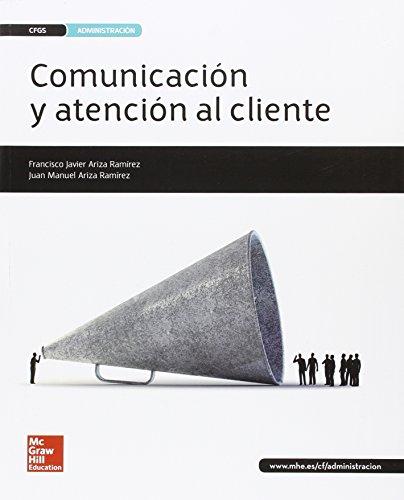 Comunicación Y Atención Al Cliente - Edición 2016 por Javier Ariza