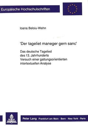 «Der tageliet maneger gern sanc»: Das deutsche Tagelied des 13. Jahrhunderts- Versuch einer gattungsorientierten intertextuellen Analyse (Europäische ... Langue et littérature allemandes, Band 1168)