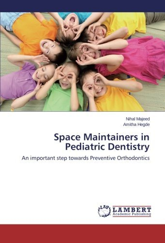 Space Maintainers in Pediatric Dentistry: An important step towards Preventive Orthodontics by Nihal Majeed (2013-07-22)