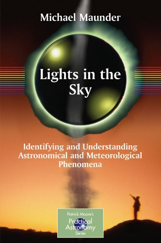 Lights in the Sky: Identifying and Understanding Astronomical and Meteorological Phenomena (Patrick Moore's Practical Astronomy Series)