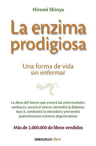La enzima prodigiosa: Una forma de vida sin enfermar (CLAVE) por Hiromi Shinya