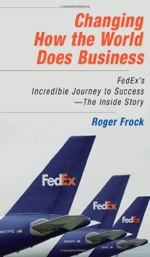 changing-how-the-world-does-business-fedexs-incredible-journey-to-success-the-inside-story-uk-profes