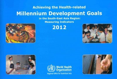 Achieving the Health-Related Millennium Development Goals in the South-East Asia Region: Measuring Indicators