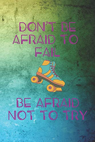 Don't Be Afraid To Fail Be Afraid Not To Try: Roller Derby Notebook Journal Composition Blank Lined Diary Notepad 120 Pages Paperback Green