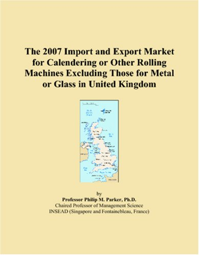 The 2007 Import and Export Market for Calendering or Other Rolling Machines Excluding Those for Metal or Glass in United Kingdom