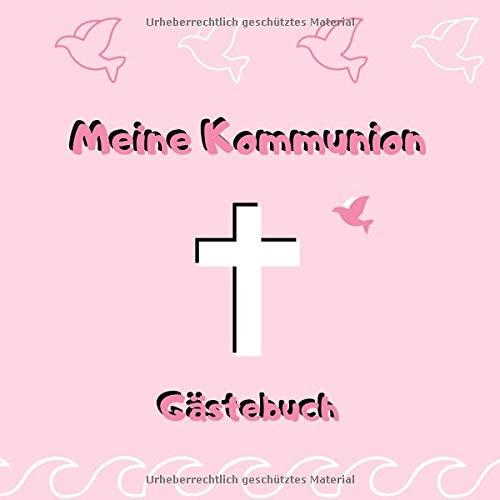 Meine Kommunion - Gästebuch: Erinnerungsbuch zum Eintragen von Glückwünschen zur ersten heiligen Kommunion |  21 x 21 cm | Taube - Kreuz - rosa (Karten Kirche-einladung)