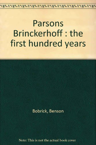 Parsons Brinckerhoff : the first hundred years [Paperback] by Bobrick, Benson