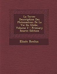 La Terre: Description Des Phenomenes de La Vie Du Globe, Volume 2 par Elisée Reclus