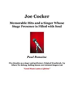 Joe Cocker: Memorable Hits and a Singer Whose Stage Presence is Filled with Soul (English Edition) von [Romaine, Paul]