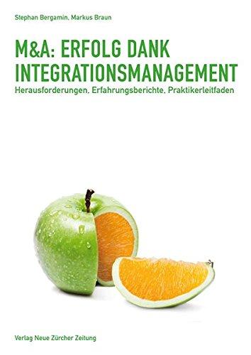 M&A: Erfolg dank Integrationsmanagement: Herausforderungen, Erfahrungsberichte, Praktikerleitfaden