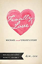 Finally, Love! - Michael & Chloe's Story Vol. 2 (Indelible Love Series Book 11) (English Edition)
