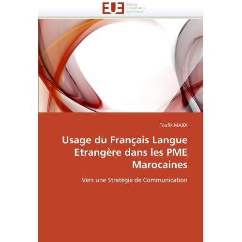 Usage du Fran????ais Langue Etrang????re dans les PME Marocaines: Vers une Strat????gie de Communication (French Edition) by Toufik MAJDI (2011-06-09)