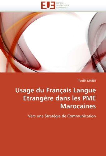 Usage du Fran????ais Langue Etrang????re dans les PME Marocaines: Vers une Strat????gie de Communication by Toufik MAJDI (2011-06-09)