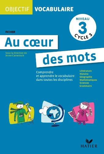 Objectif Vocabulaire Au coeur des mots - Fichier niveau 3 cycle 3 par Serge Petit