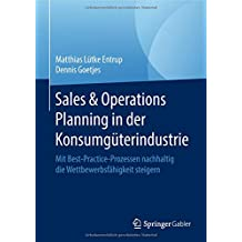Sales & Operations Planning in der Konsumgüterindustrie: Mit Best-Practice-Prozessen nachhaltig die Wettbewerbsfähigkeit steigern