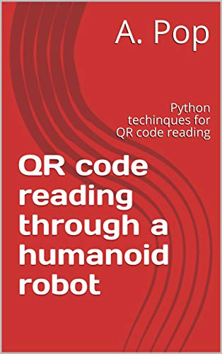 ugh a humanoid robot: Python techinques for QR code reading (English Edition) ()