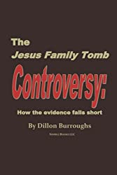 The JESUS FAMILY TOMB Controversy: How the Evidence Falls Short by Dillon Burroughs (2007-03-19)