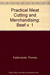 Practical Meat Cutting and Merchandising: Beef v. 1