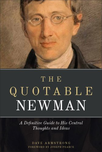The Quotable Newman: A Definitive Guide to John Henry Newman's Central Thoughts and Ideas (English Edition)
