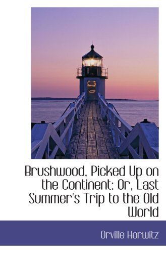 Brushwood, Picked Up on the Continent: Or, Last Summer's Trip to the Old World