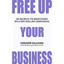 Free Up Your Business: 50 Secrets to Bootstrap Million Dollar Companies (English Edition)