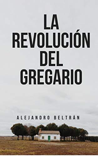 La Revolución del Gregario por Alejandro Beltran Bauza