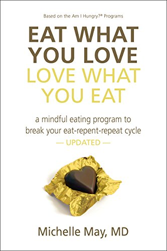 Eat What You Love Love What You Eat: How to Break Your Eat-Repent-Repeat Cycle por Michelle, M.D. May