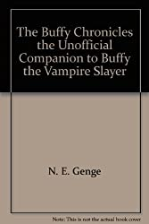 The Buffy Chronicles the Unofficial Companion to Buffy the Vampire Slayer