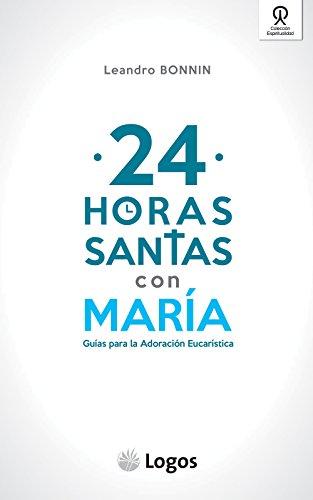 24 horas santas con María: Guías para la Adoración Eucarística por Leandro Bonnin Bonnin