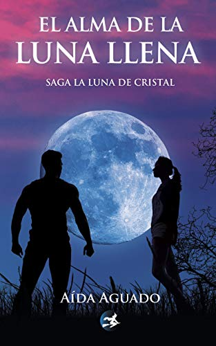 El alma de la luna llena (Saga La luna de cristal 2) de Aida Aguado