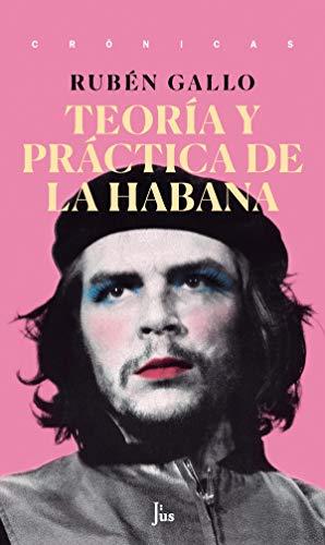 Teoría y práctica de La Habana (Crónicas) por Rubén Gallo