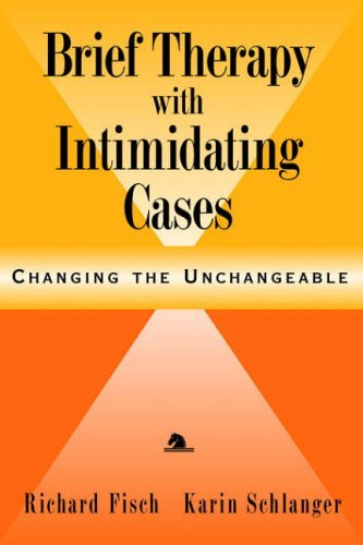 Brief Therapy with Intimidating Cases: Changing the Unchangeable by Richard Fisch (1998-12-30)