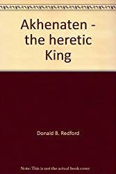 Akhenaten - the heretic King